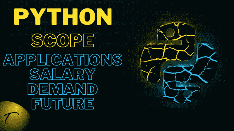 Why to learn python Scope, applications, salary, courses in this century.