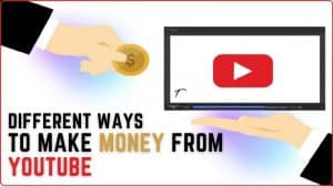 Different Ways To Make Money From YouTube